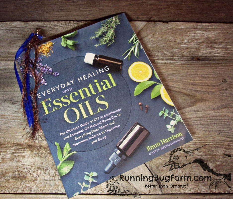 Running Bug Farm Book Review of Everyday Healing With Essential Oils by Jimm Harrison Master Aromatherapist, The Ultimate Guide to DIY Aromatherapy and Essential Oil Natural Remedies for Everything from Mood and Hormone Balance to Digestion and Sleep